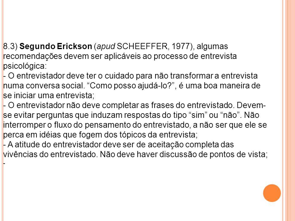 8.3) Segundo Erickson (apud SCHEEFFER, 1977), algumas recomendações devem ser aplicáveis ao processo de entrevista psicológica: