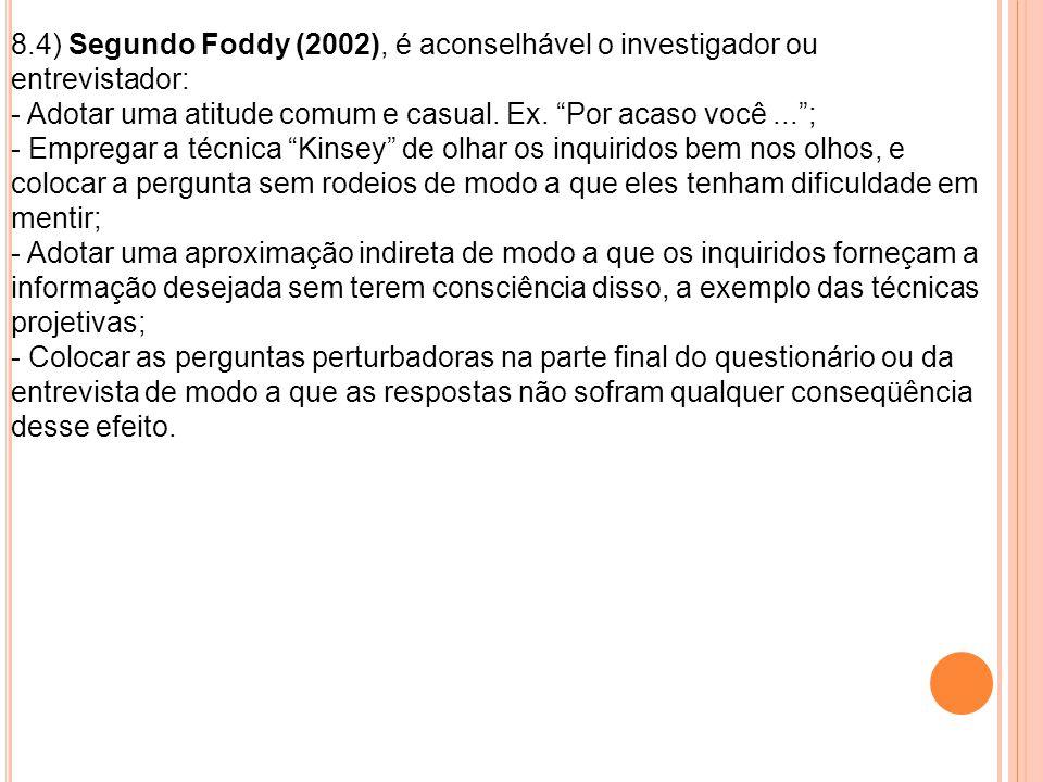 8.4) Segundo Foddy (2002), é aconselhável o investigador ou entrevistador: