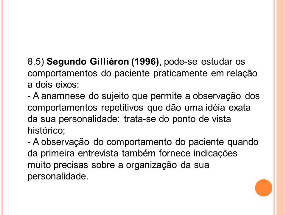 8.5) Segundo Gilliéron (1996), pode-se estudar os comportamentos do paciente praticamente em relação a dois eixos: