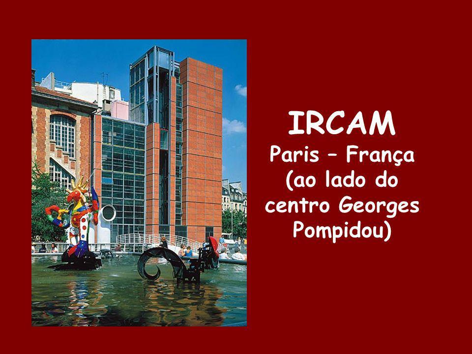 IRCAM Paris – França (ao lado do centro Georges Pompidou)