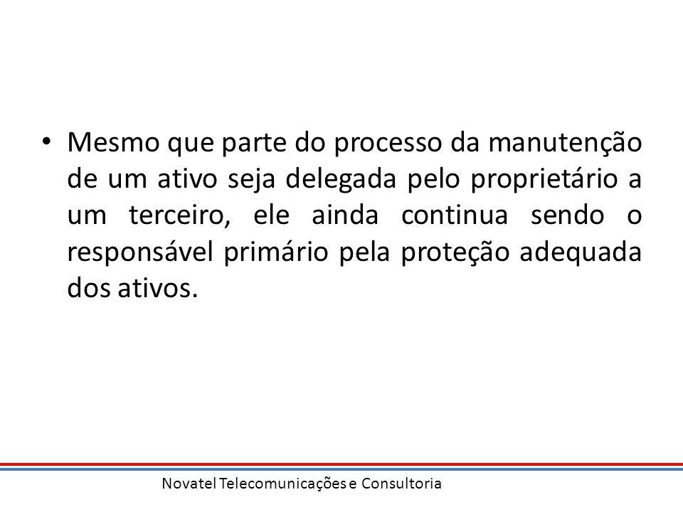 Mesmo que parte do processo da manutenção de um ativo seja delegada pelo proprietário a um terceiro, ele ainda continua sendo o responsável primário pela proteção adequada dos ativos.