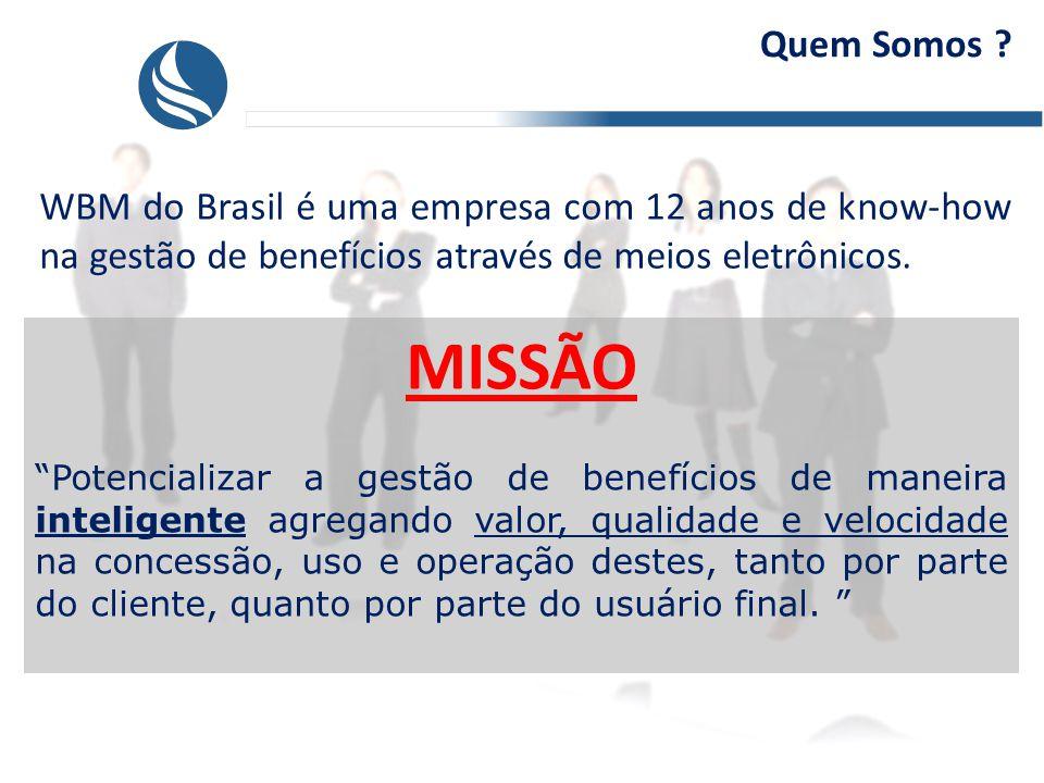 Quem Somos WBM do Brasil é uma empresa com 12 anos de know-how na gestão de benefícios através de meios eletrônicos.