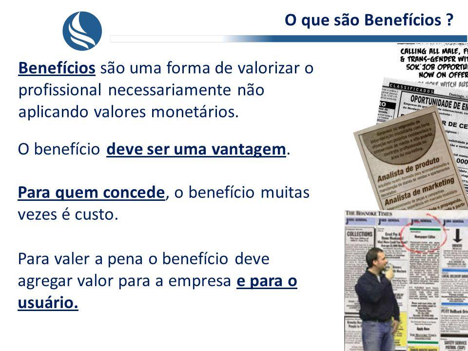 O que são Benefícios Benefícios são uma forma de valorizar o profissional necessariamente não aplicando valores monetários.