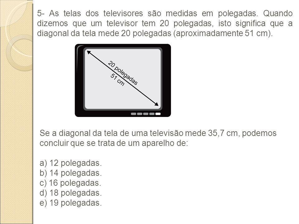 5- As telas dos televisores são medidas em polegadas