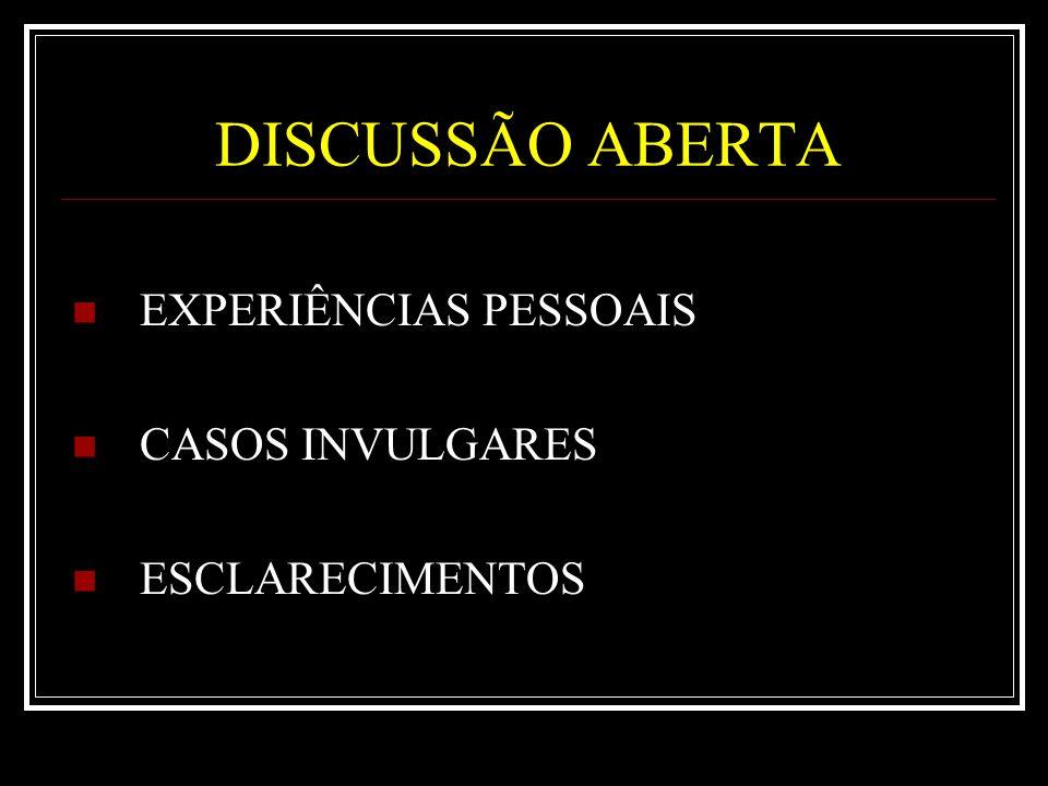 DISCUSSÃO ABERTA EXPERIÊNCIAS PESSOAIS CASOS INVULGARES