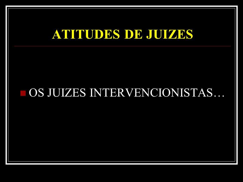 OS JUIZES INTERVENCIONISTAS…
