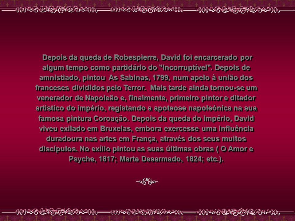 Depois da queda de Robespierre, David foi encarcerado por algum tempo como partidário do incorruptível .