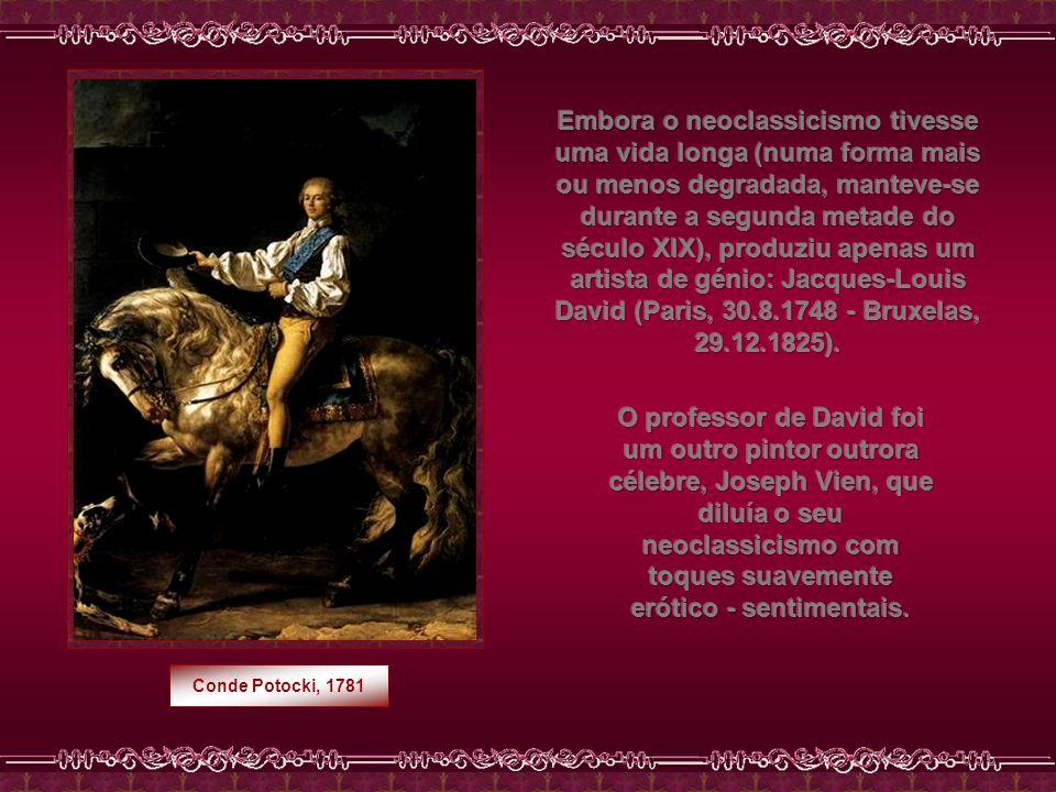 Embora o neoclassicismo tivesse uma vida longa (numa forma mais ou menos degradada, manteve-se durante a segunda metade do século XIX), produziu apenas um artista de génio: Jacques-Louis David (Paris, 30.8.1748 - Bruxelas, 29.12.1825).