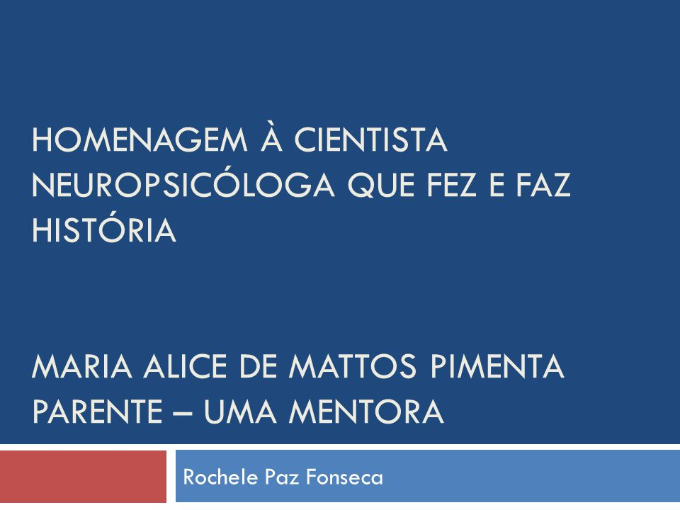 Homenagem à cientista neuropsicóloga que fez e faz história Maria Alice De Mattos Pimenta Parente – Uma Mentora