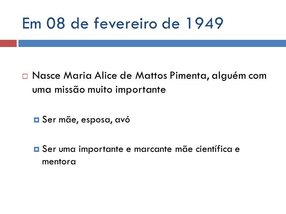 Em 08 de fevereiro de 1949 Nasce Maria Alice de Mattos Pimenta, alguém com uma missão muito importante.