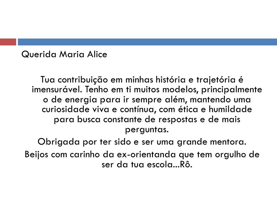 Querida Maria Alice Tua contribuição em minhas história e trajetória é imensurável.