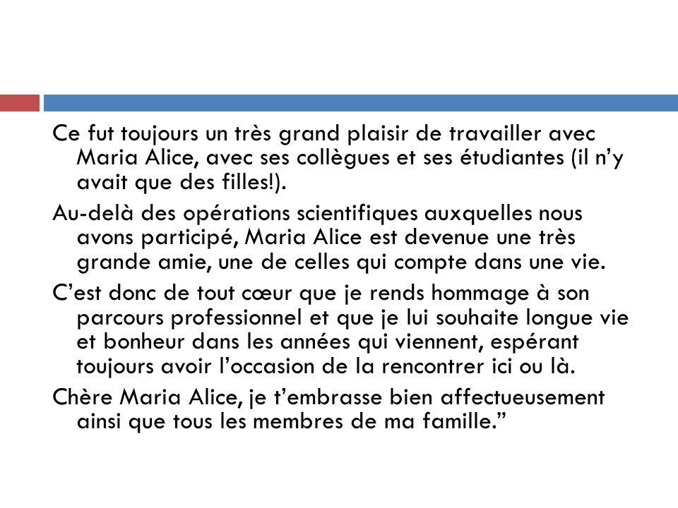 Ce fut toujours un très grand plaisir de travailler avec Maria Alice, avec ses collègues et ses étudiantes (il n'y avait que des filles!).