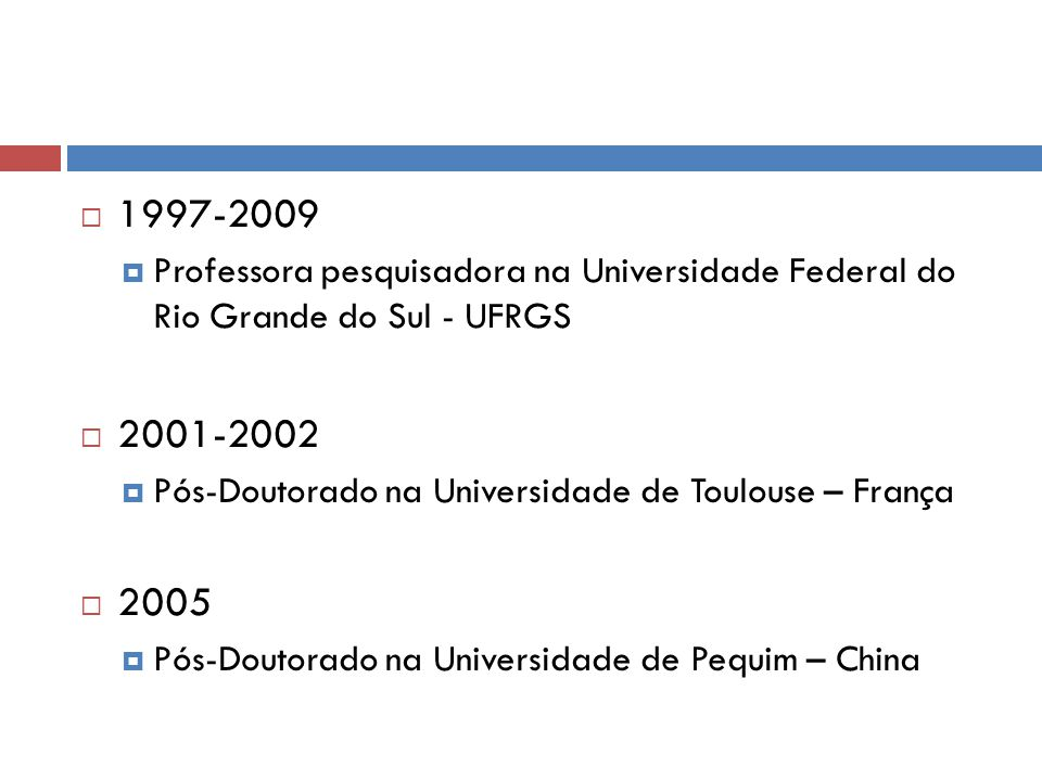 1997-2009 Professora pesquisadora na Universidade Federal do Rio Grande do Sul - UFRGS. 2001-2002.