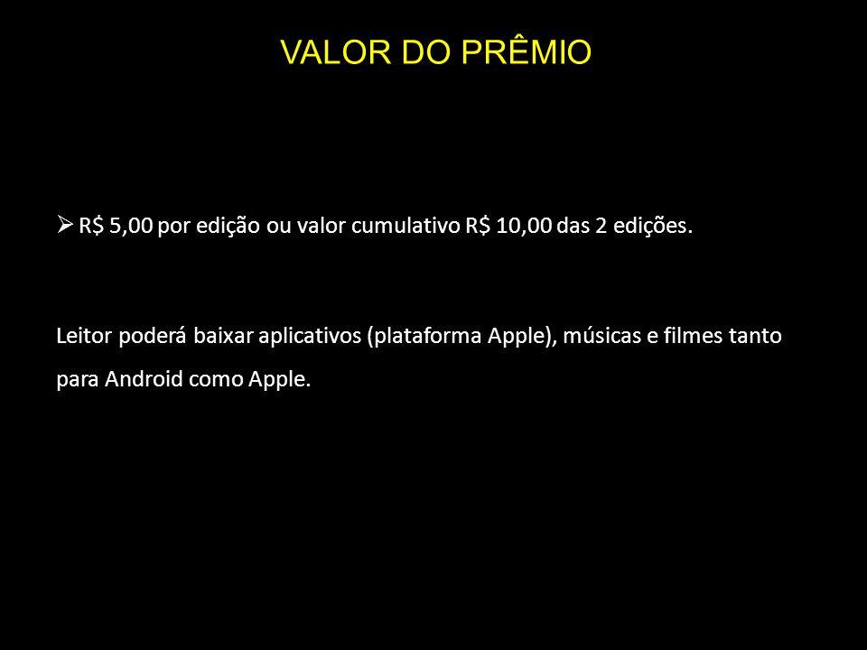 VALOR DO PRÊMIO R$ 5,00 por edição ou valor cumulativo R$ 10,00 das 2 edições.