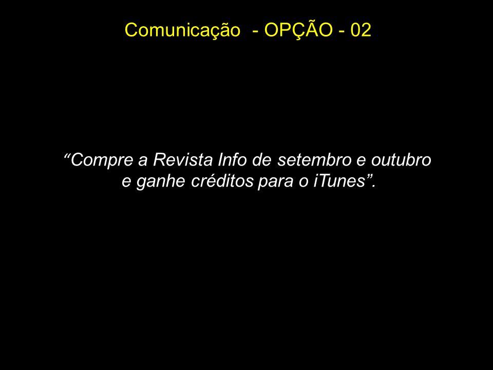 Comunicação - OPÇÃO - 02 Compre a Revista Info de setembro e outubro