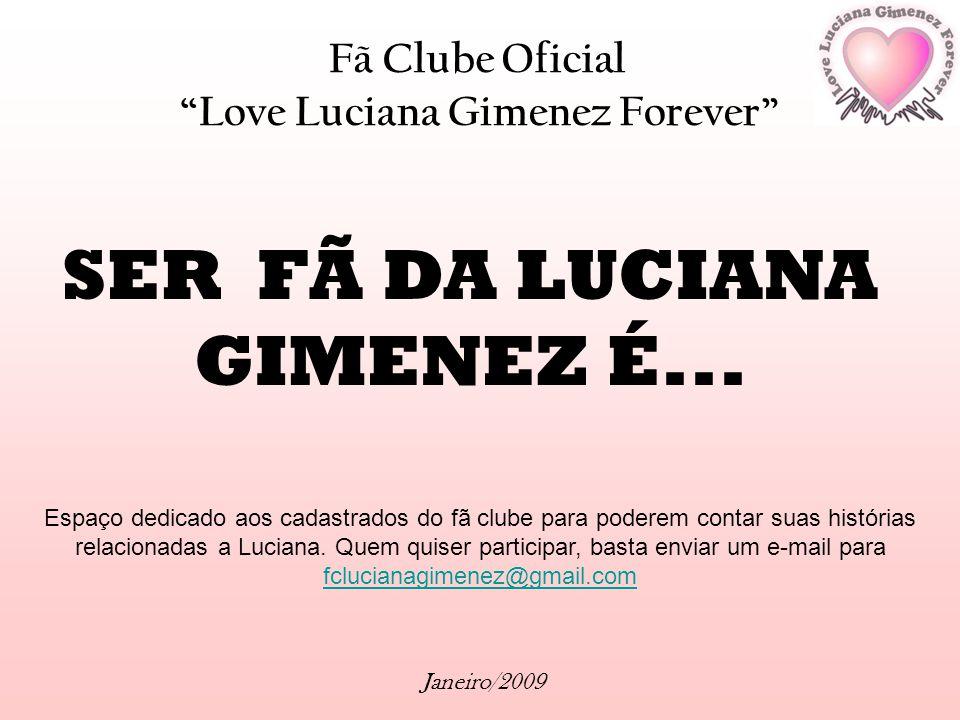 SER FÃ DA LUCIANA GIMENEZ É...