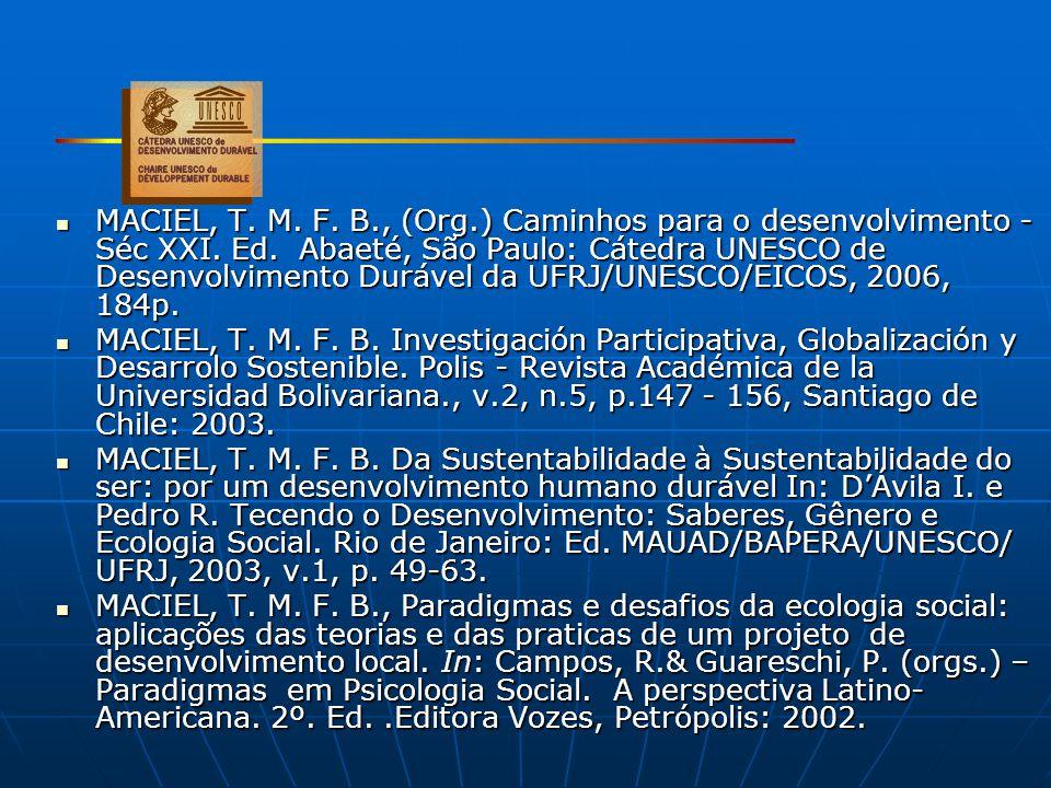 MACIEL, T. M. F. B., (Org.) Caminhos para o desenvolvimento - Séc XXI. Ed. Abaeté, São Paulo: Cátedra UNESCO de Desenvolvimento Durável da UFRJ/UNESCO/EICOS, 2006, 184p.