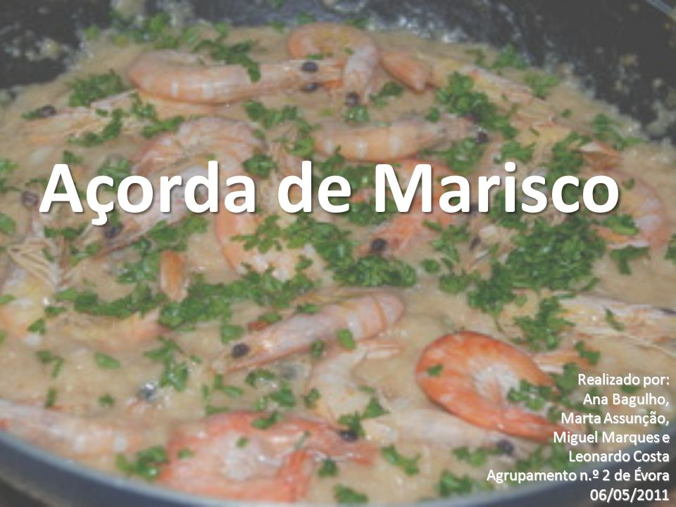 Açorda de Marisco Realizado por: Ana Bagulho, Marta Assunção,