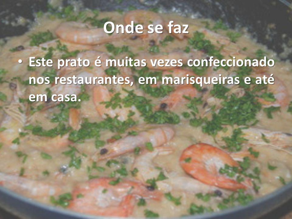 Onde se faz Este prato é muitas vezes confeccionado nos restaurantes, em marisqueiras e até em casa.