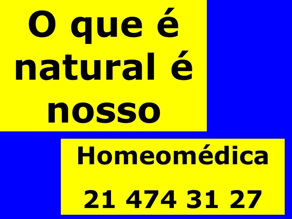 O que é natural é nosso Homeomédica 21 474 31 27