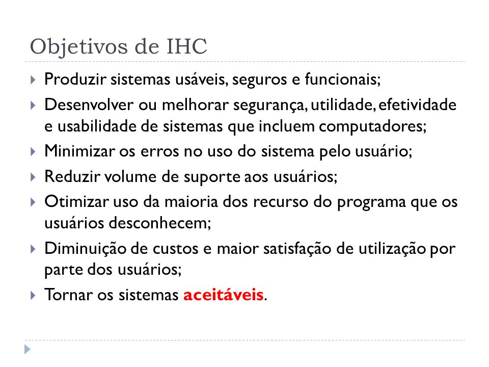 Objetivos de IHC Produzir sistemas usáveis, seguros e funcionais;