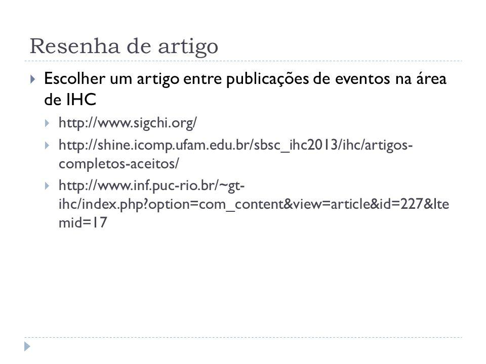 Resenha de artigo Escolher um artigo entre publicações de eventos na área de IHC. http://www.sigchi.org/