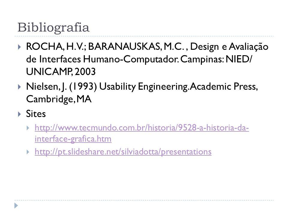 Bibliografia ROCHA, H. V.; BARANAUSKAS, M.C. , Design e Avaliação de Interfaces Humano-Computador. Campinas: NIED/ UNICAMP, 2003.