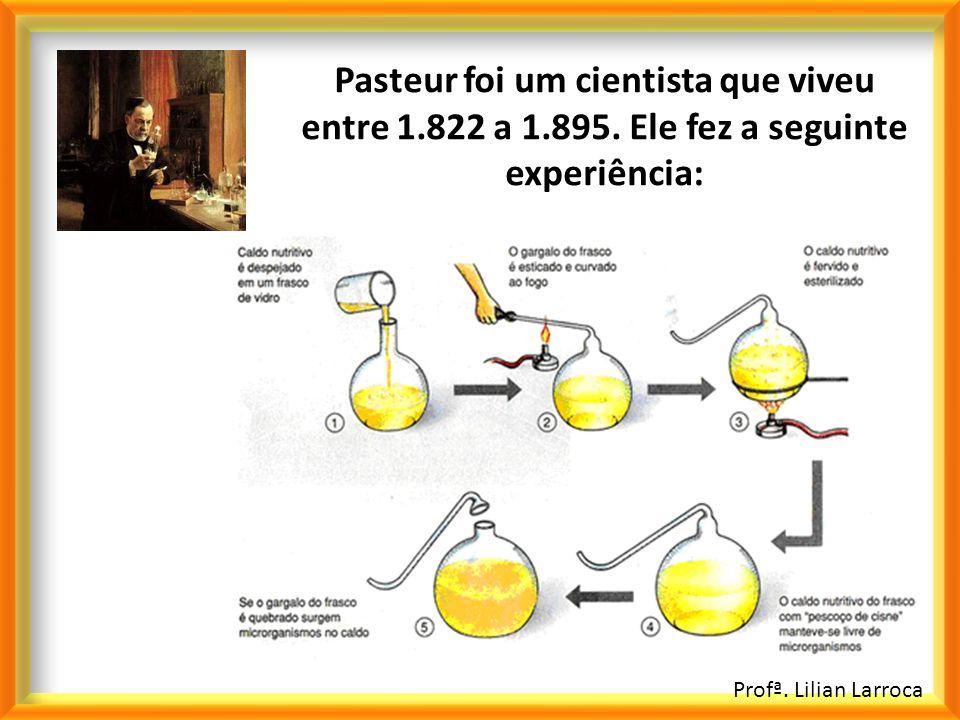 Pasteur foi um cientista que viveu entre 1. 822 a 1. 895