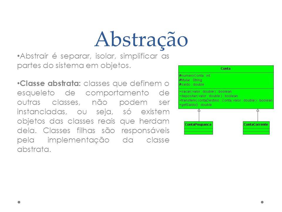 Abstração Abstrair é separar, isolar, simplificar as partes do sistema em objetos.