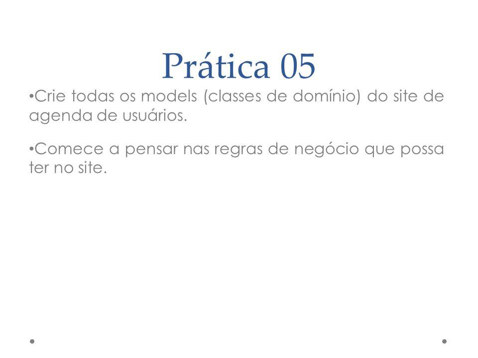 Prática 05 Crie todas os models (classes de domínio) do site de agenda de usuários.