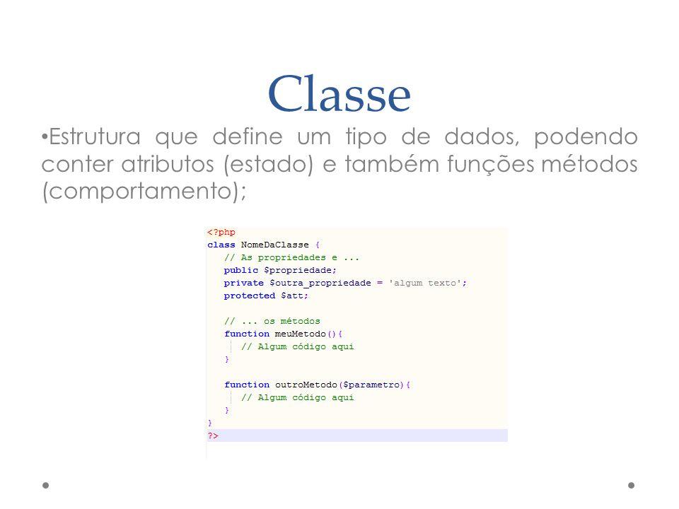 Classe Estrutura que define um tipo de dados, podendo conter atributos (estado) e também funções métodos (comportamento);