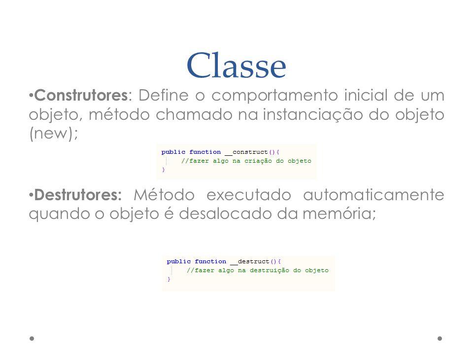 Classe Construtores: Define o comportamento inicial de um objeto, método chamado na instanciação do objeto (new);