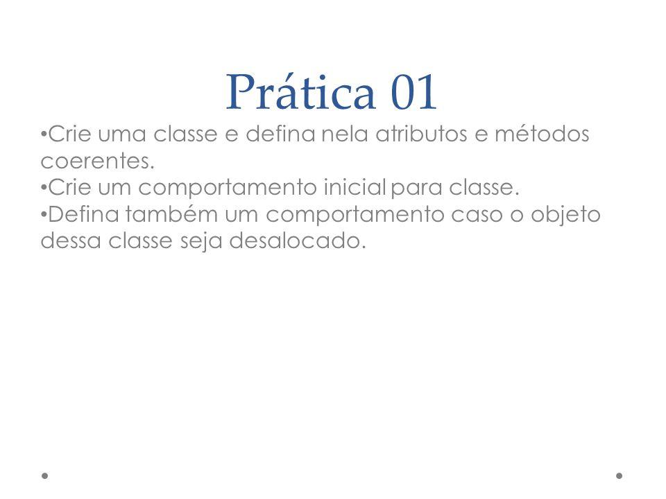 Prática 01 Crie uma classe e defina nela atributos e métodos coerentes. Crie um comportamento inicial para classe.
