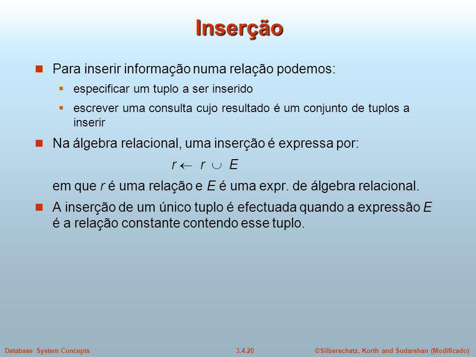 Inserção Para inserir informação numa relação podemos: