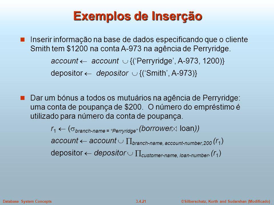 Exemplos de Inserção Inserir informação na base de dados especificando que o cliente Smith tem $1200 na conta A-973 na agência de Perryridge.