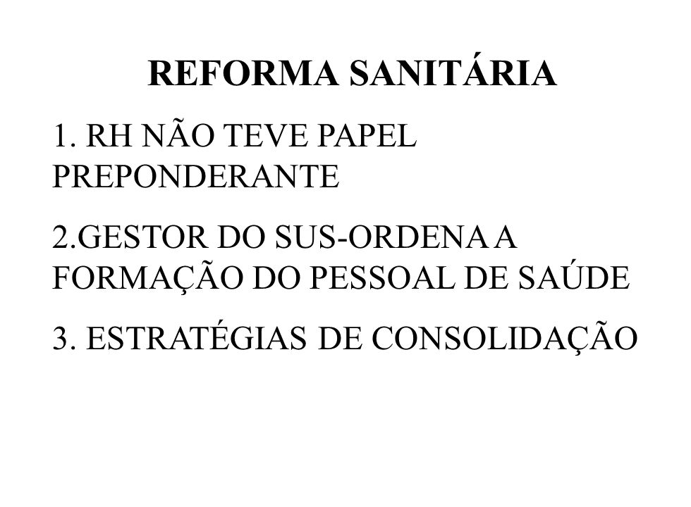 REFORMA SANITÁRIA 1. RH NÃO TEVE PAPEL PREPONDERANTE