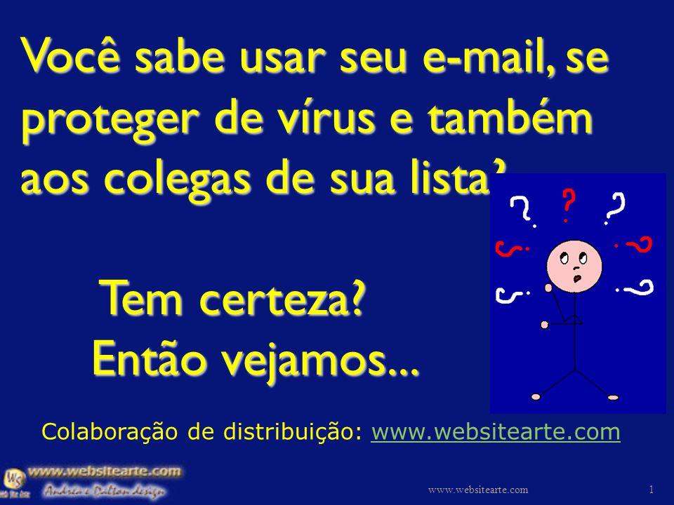Você sabe usar seu e-mail, se proteger de vírus e também aos colegas de sua lista Tem certeza Então vejamos...