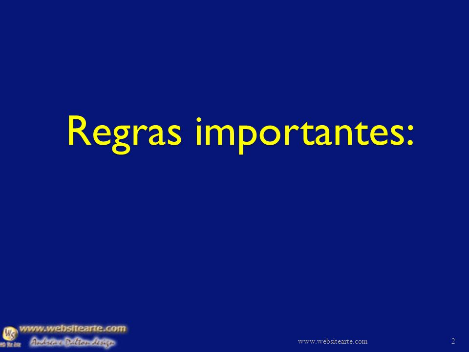 Regras importantes: www.websitearte.com www.websitearte.com