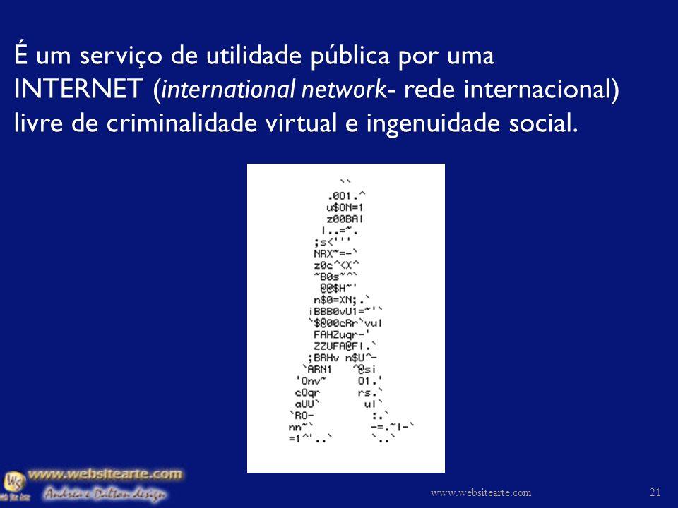É um serviço de utilidade pública por uma INTERNET (international network- rede internacional) livre de criminalidade virtual e ingenuidade social.