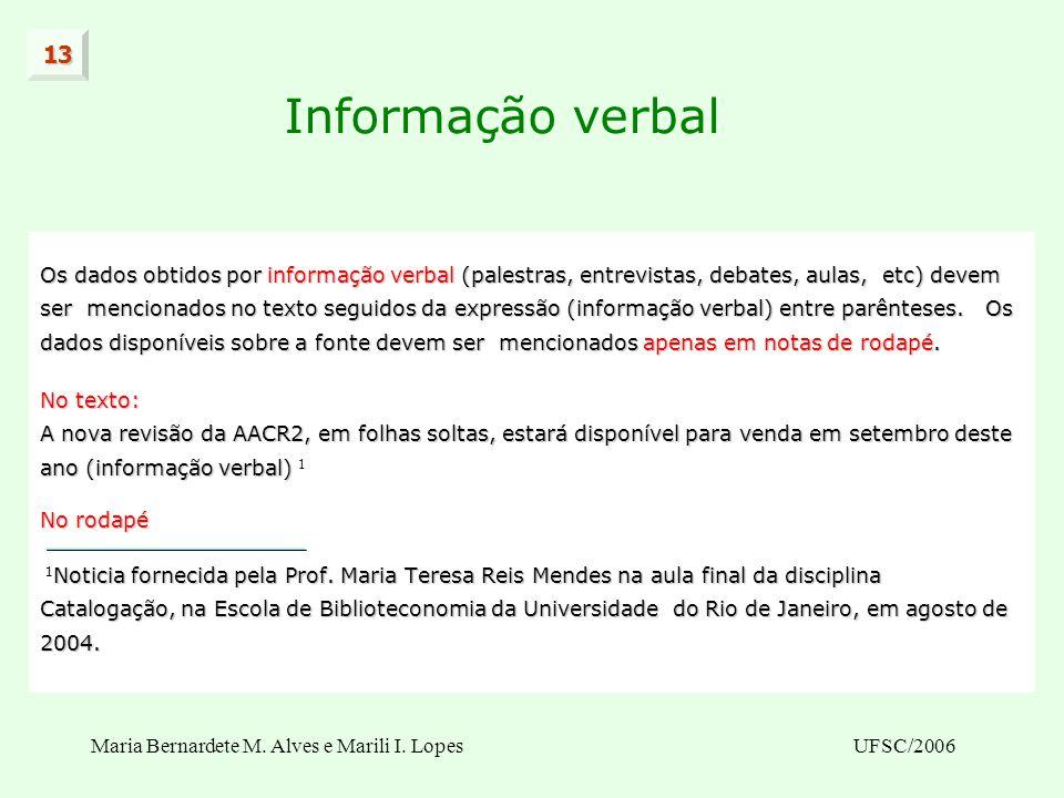 13 Informação verbal. Os dados obtidos por informação verbal (palestras, entrevistas, debates, aulas, etc) devem.