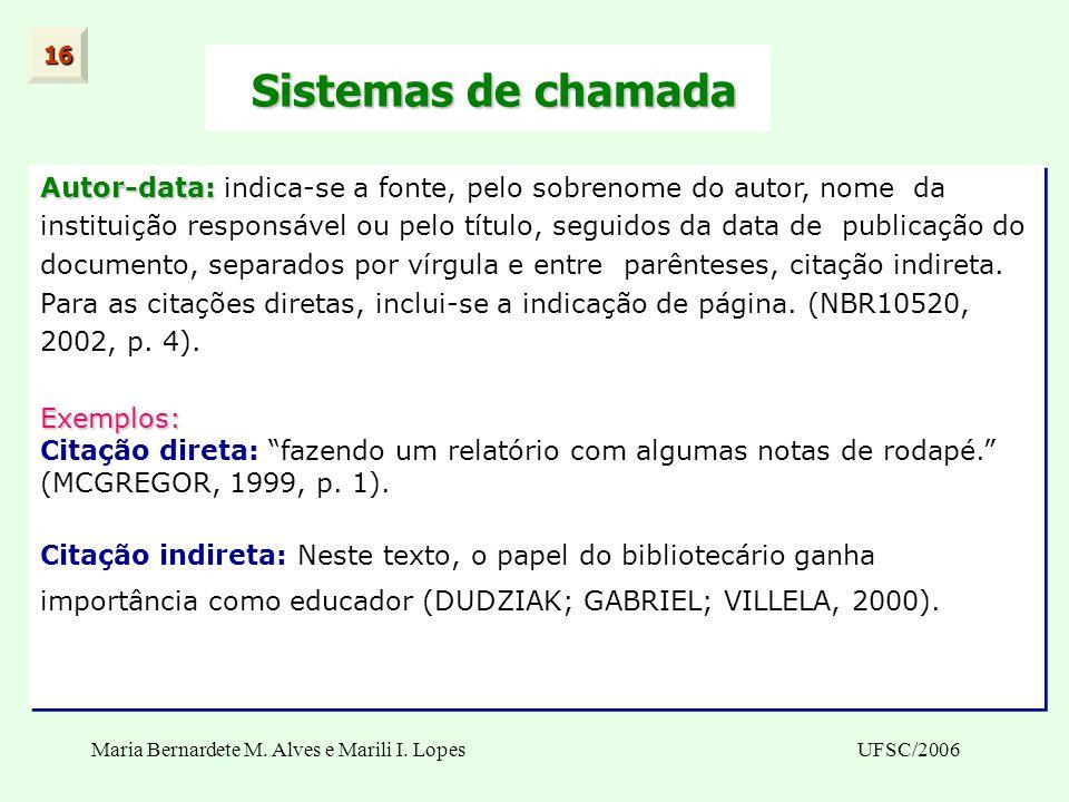 16 Sistemas de chamada. Autor-data: indica-se a fonte, pelo sobrenome do autor, nome da.