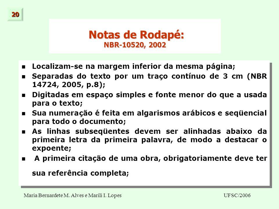 20 Notas de Rodapé: NBR-10520, 2002. Localizam-se na margem inferior da mesma página;