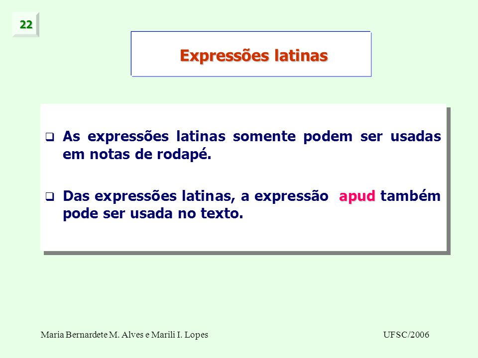 22 Expressões latinas. As expressões latinas somente podem ser usadas em notas de rodapé.