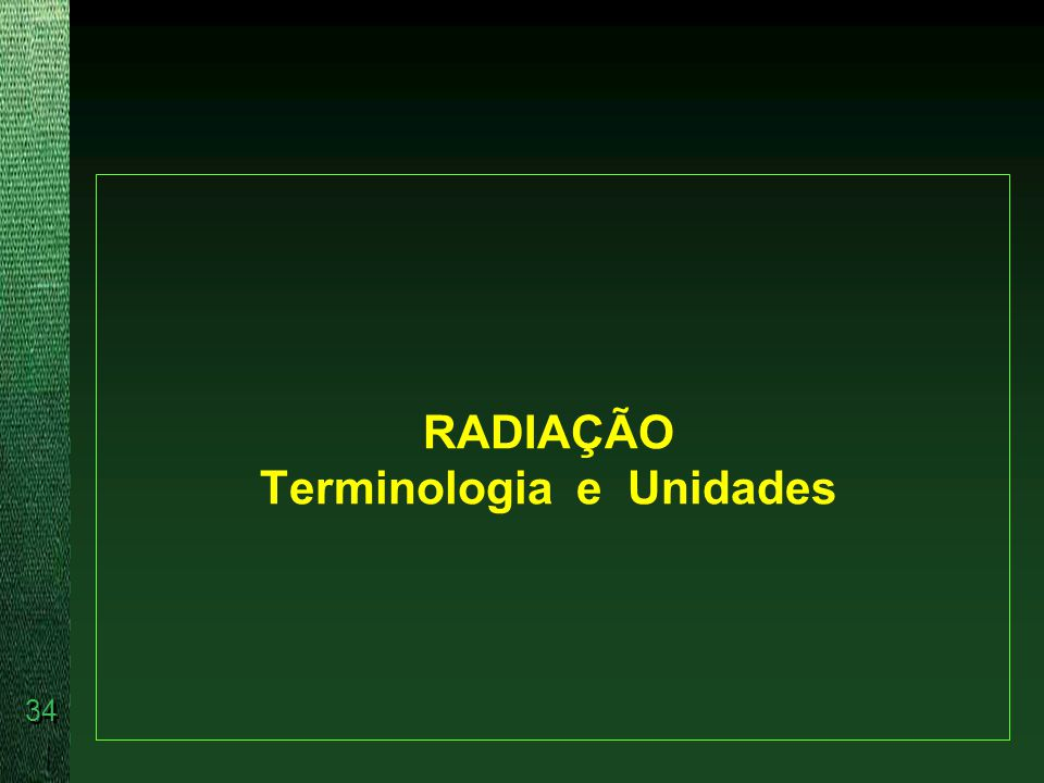 RADIAÇÃO Terminologia e Unidades