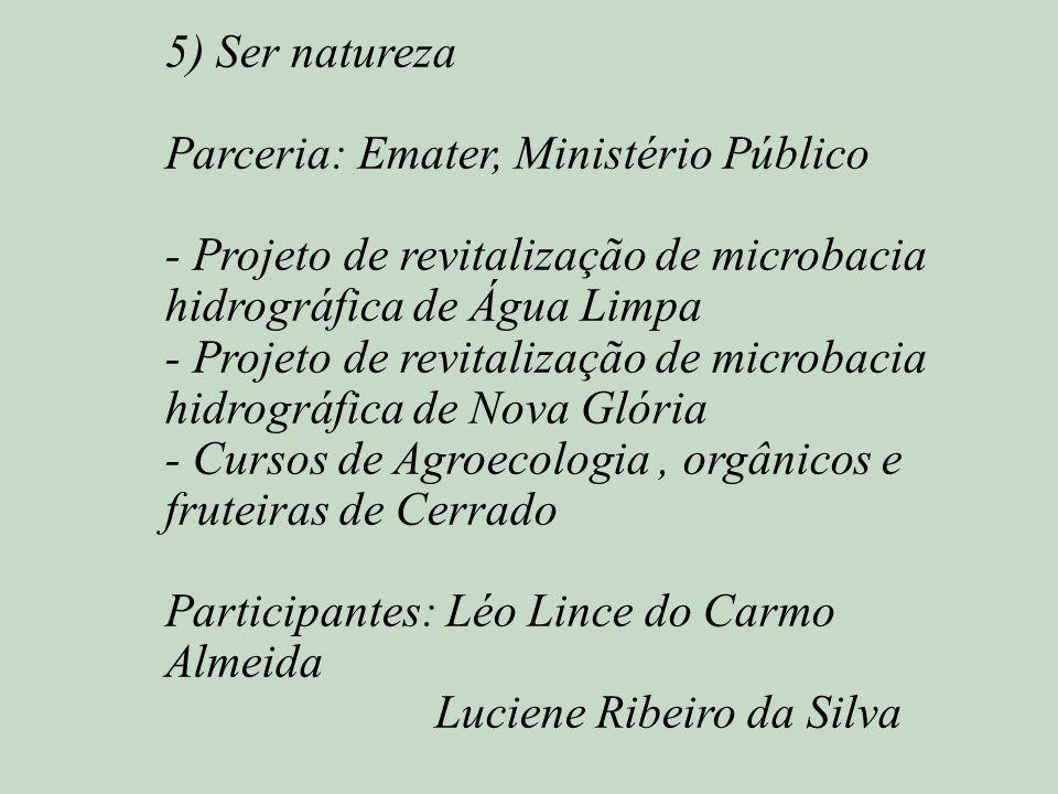 5) Ser natureza Parceria: Emater, Ministério Público. - Projeto de revitalização de microbacia hidrográfica de Água Limpa.