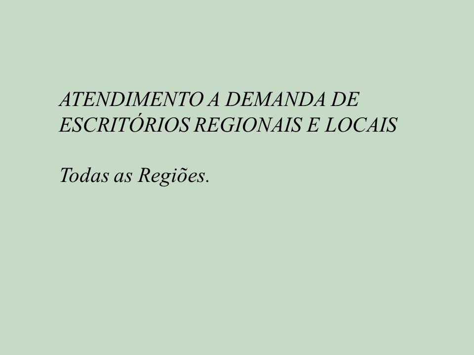 ATENDIMENTO A DEMANDA DE ESCRITÓRIOS REGIONAIS E LOCAIS