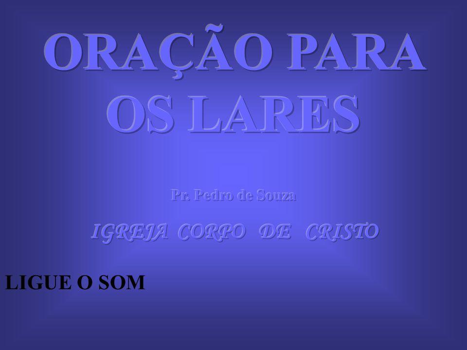 ORAÇÃO PARA OS LARES IGREJA CORPO DE CRISTO LIGUE O SOM