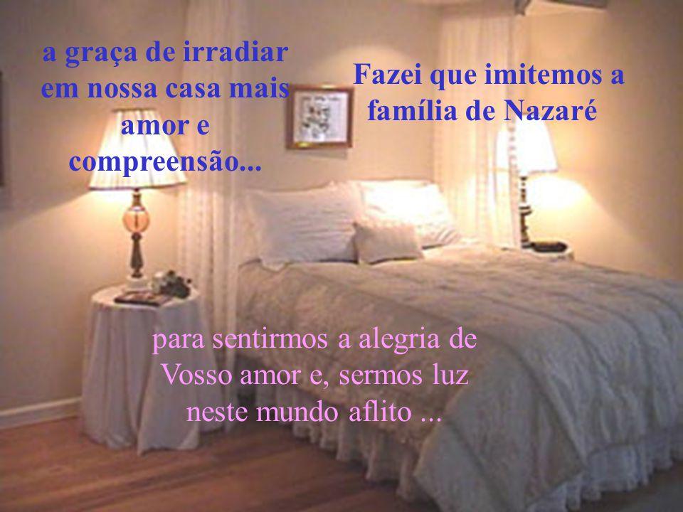 a graça de irradiar em nossa casa mais amor e compreensão...
