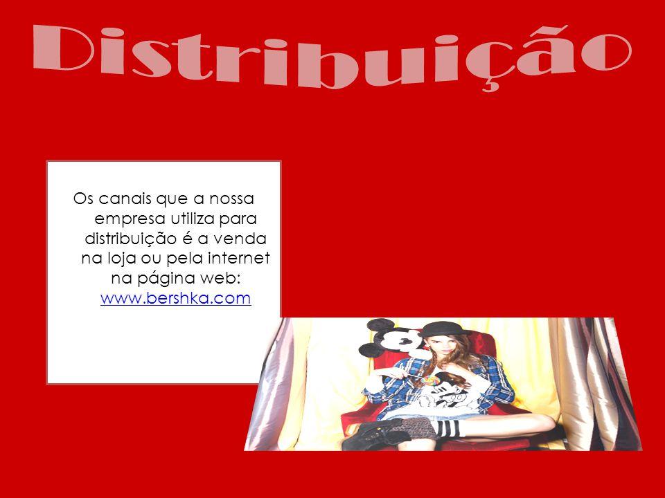 Distribuição Os canais que a nossa empresa utiliza para distribuição é a venda na loja ou pela internet na página web: www.bershka.com.