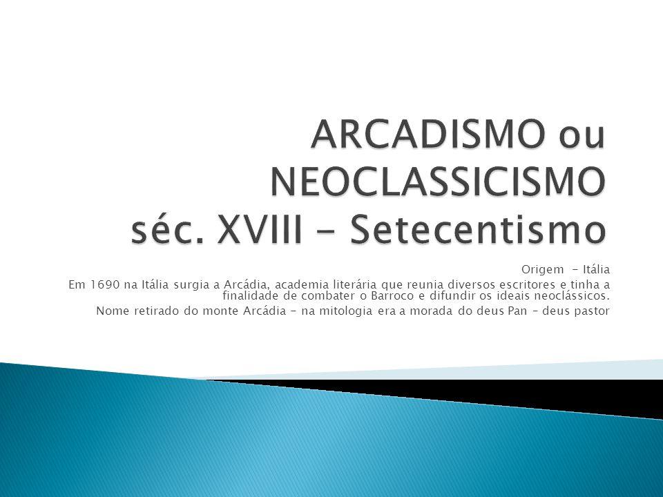 ARCADISMO ou NEOCLASSICISMO séc. XVIII - Setecentismo